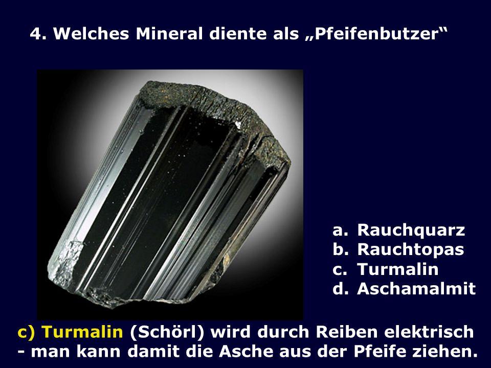 """4. Welches Mineral diente als """"Pfeifenbutzer"""