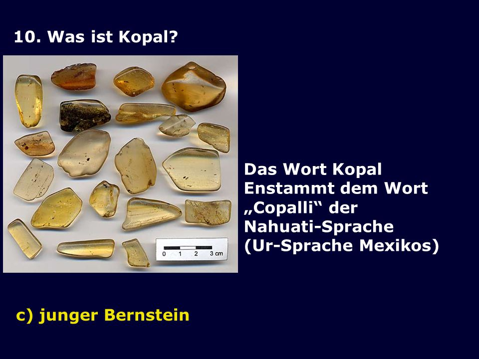 """10. Was ist Kopal Das Wort Kopal. Enstammt dem Wort. """"Copalli der. Nahuati-Sprache. (Ur-Sprache Mexikos)"""