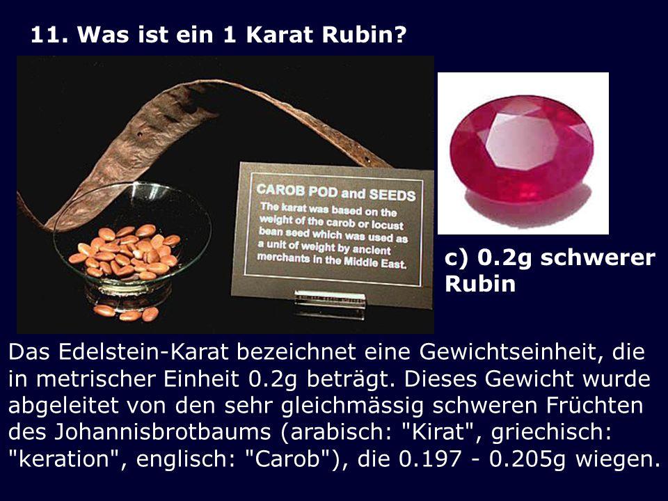 11. Was ist ein 1 Karat Rubin Das Edelstein-Karat bezeichnet eine Gewichtseinheit, die. in metrischer Einheit 0.2g beträgt. Dieses Gewicht wurde.