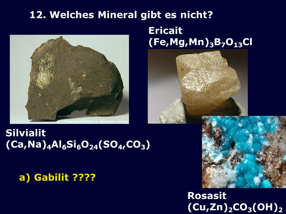 12. Welches Mineral gibt es nicht