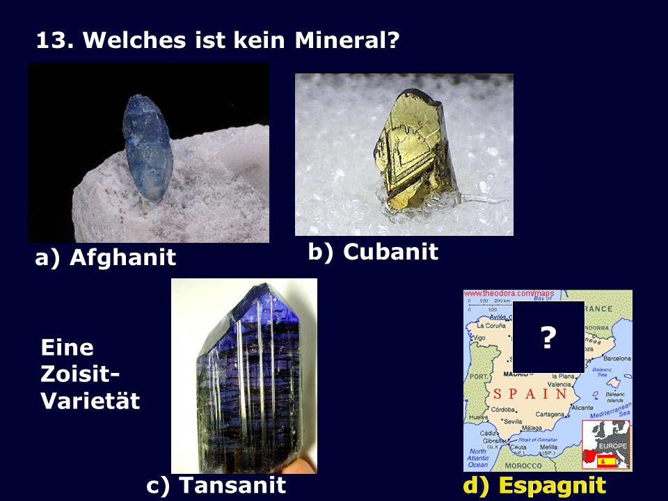 13. Welches ist kein Mineral a) Afghanit b) Cubanit Eine Zoisit-