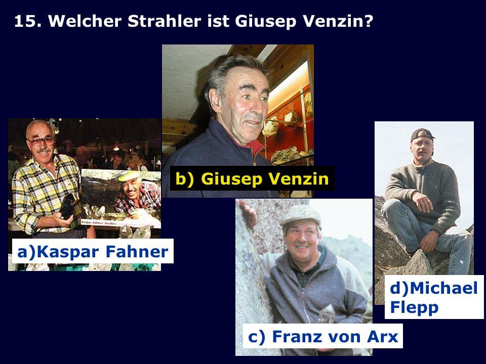 15. Welcher Strahler ist Giusep Venzin