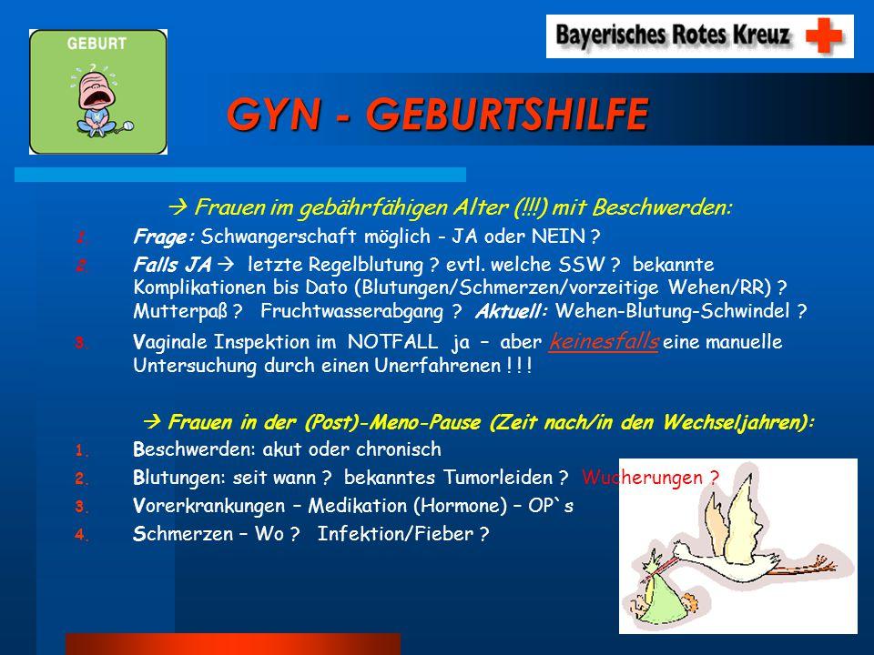 GYN - GEBURTSHILFE  Frauen im gebährfähigen Alter (!!!) mit Beschwerden: Frage: Schwangerschaft möglich - JA oder NEIN