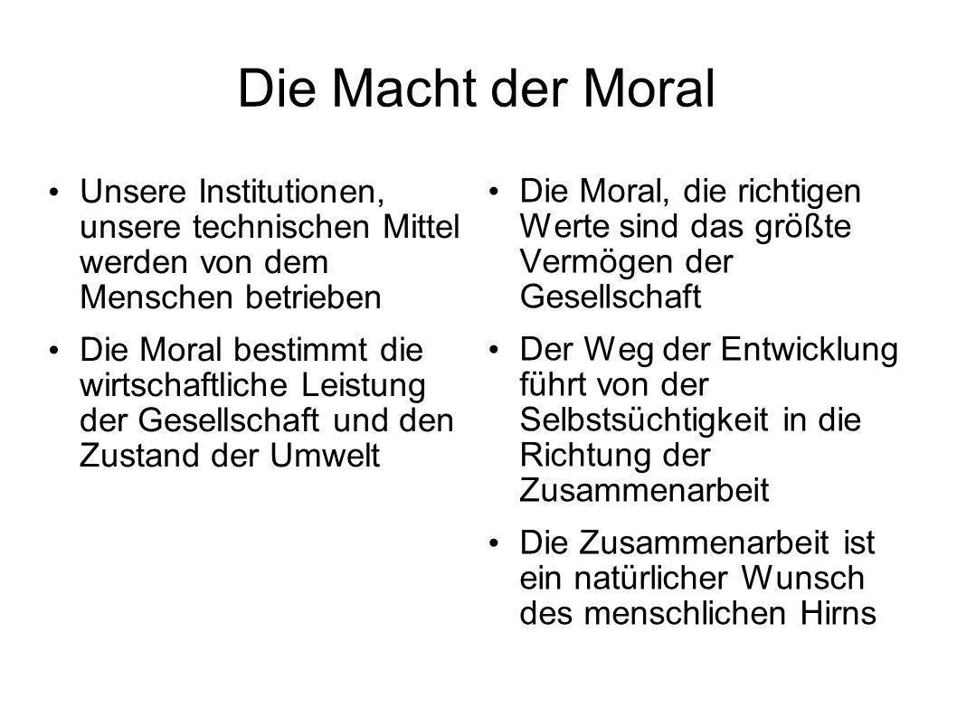 Die Macht der Moral Unsere Institutionen, unsere technischen Mittel werden von dem Menschen betrieben.