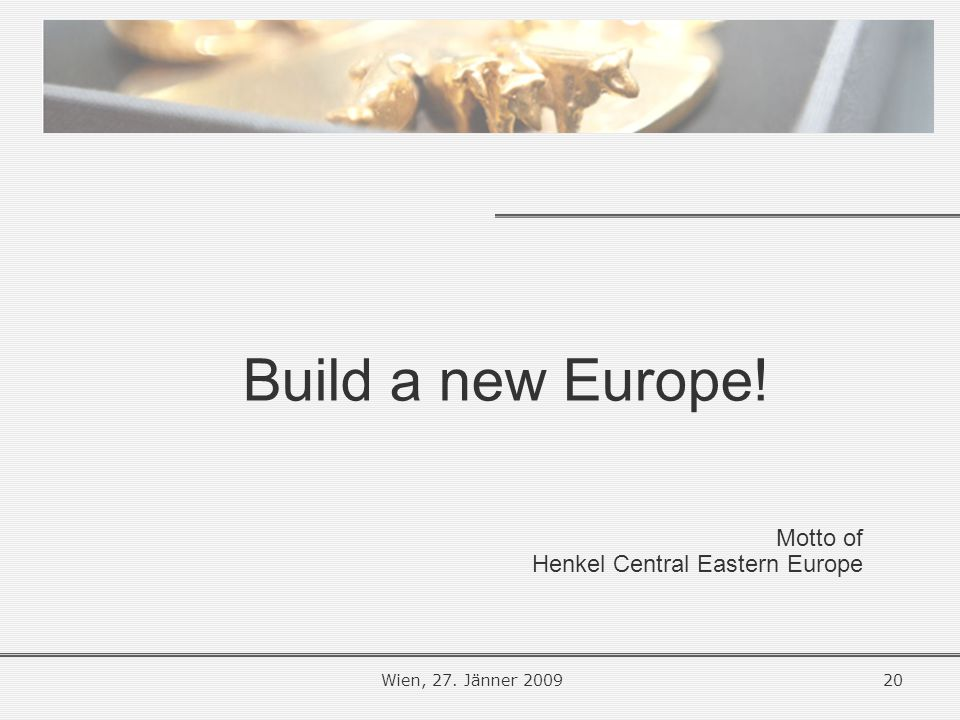 Build a new Europe! Motto of Henkel Central Eastern Europe