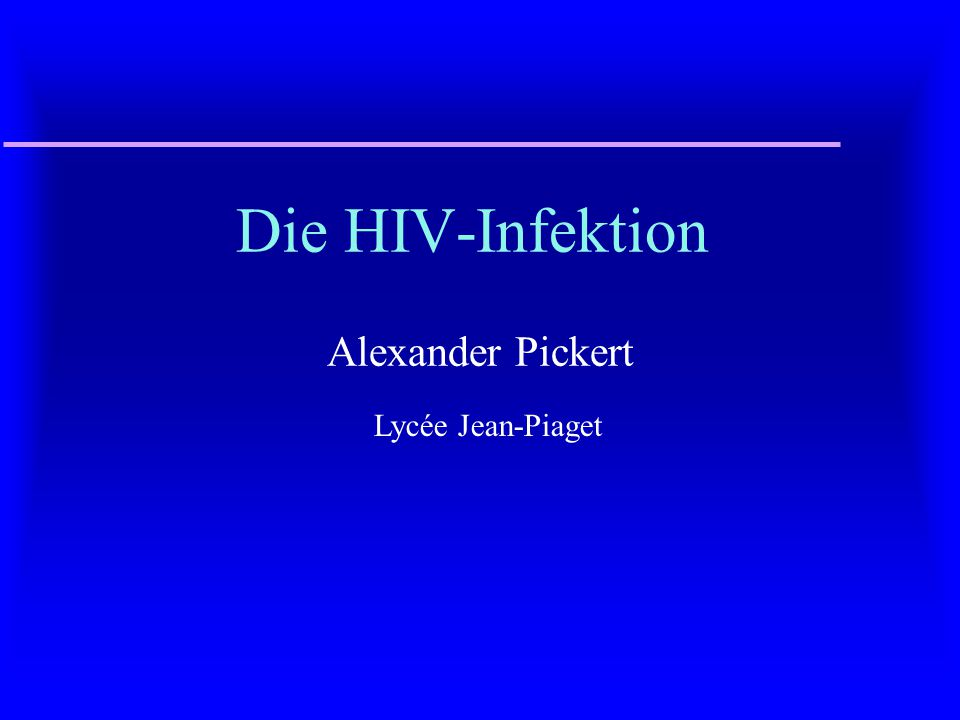 Die HIV-Infektion Alexander Pickert Lycée Jean-Piaget