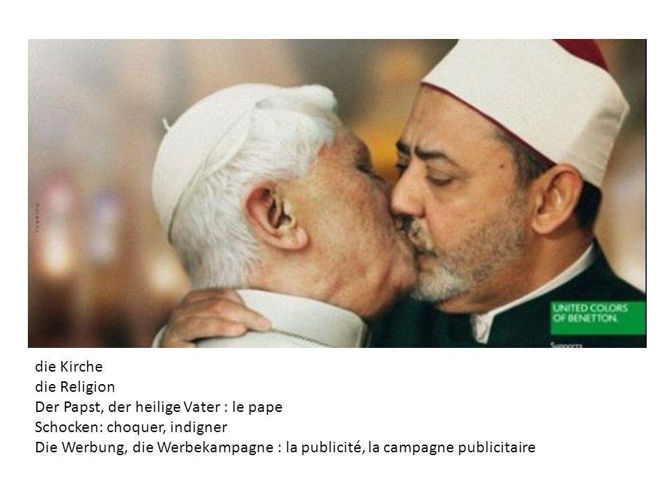 die Kirche die Religion. Der Papst, der heilige Vater : le pape. Schocken: choquer, indigner.