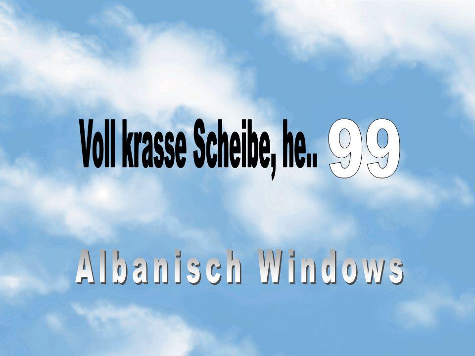Voll krasse Scheibe, he.. 99 Albanisch Windows