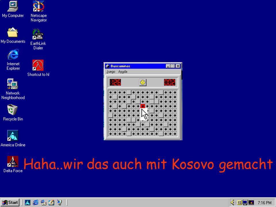 Haha..wir das auch mit Kosovo gemacht