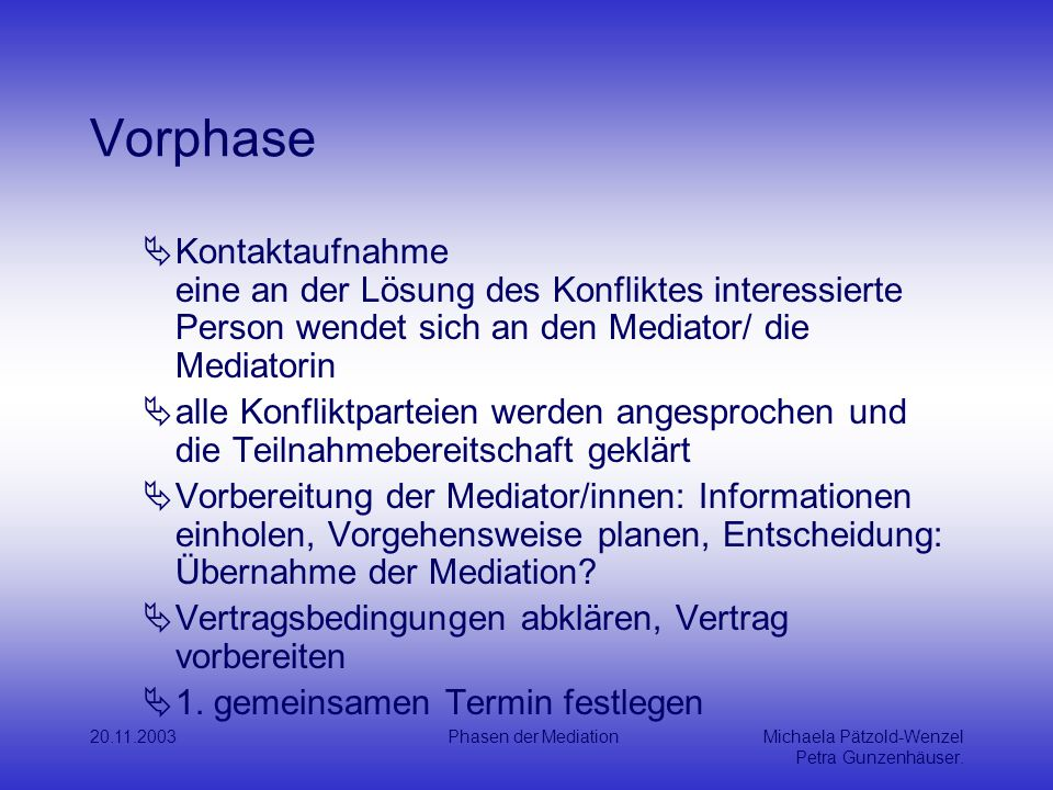 Vorphase Kontaktaufnahme eine an der Lösung des Konfliktes interessierte Person wendet sich an den Mediator/ die Mediatorin.