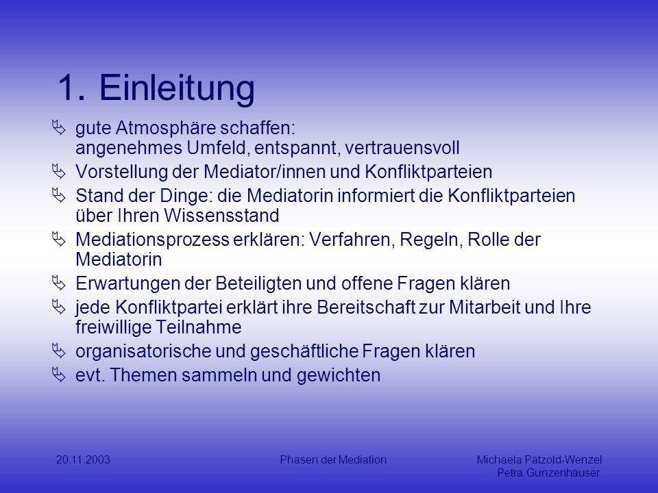 1. Einleitung gute Atmosphäre schaffen: angenehmes Umfeld, entspannt, vertrauensvoll. Vorstellung der Mediator/innen und Konfliktparteien.