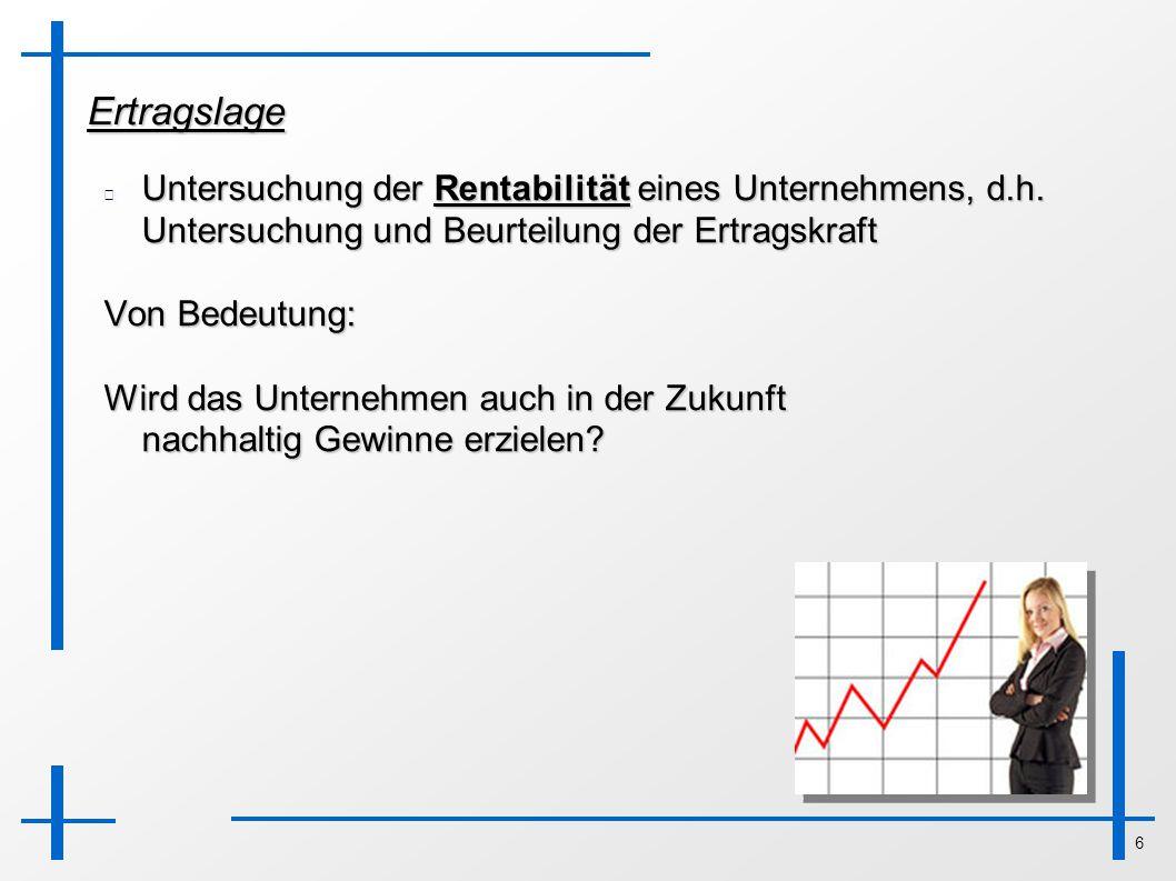 Ertragslage Untersuchung der Rentabilität eines Unternehmens, d.h. Untersuchung und Beurteilung der Ertragskraft.