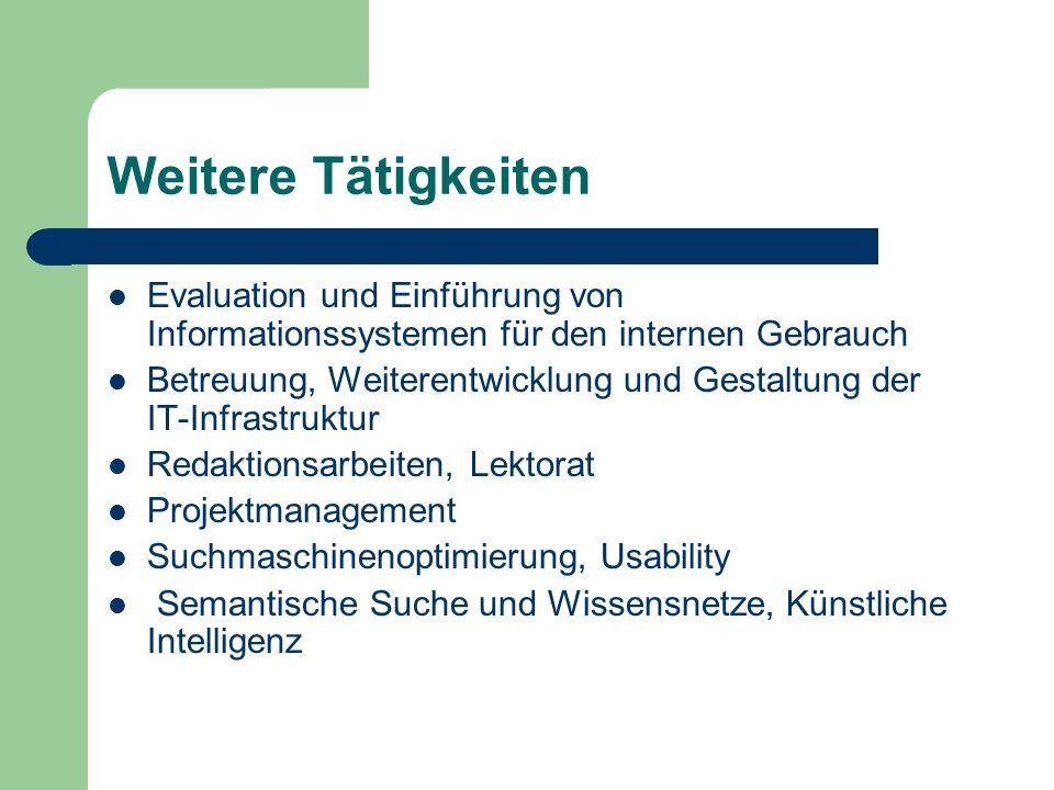 Weitere Tätigkeiten Evaluation und Einführung von Informationssystemen für den internen Gebrauch.