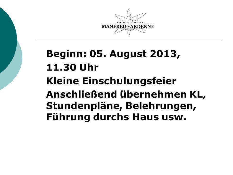 Beginn: 05. August 2013, 11.30 Uhr. Kleine Einschulungsfeier.