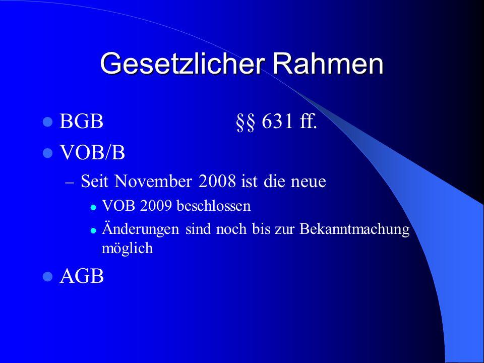 Gesetzlicher Rahmen BGB §§ 631 ff. VOB/B AGB
