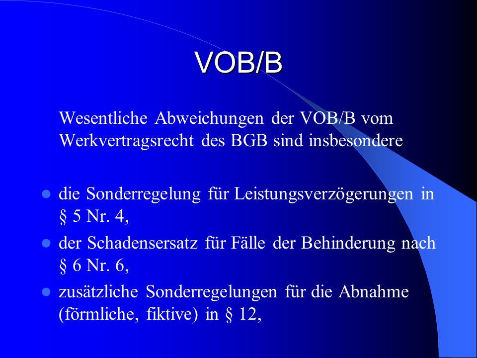 VOB/B Wesentliche Abweichungen der VOB/B vom Werkvertragsrecht des BGB sind insbesondere.