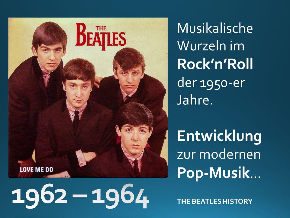 1962 – 1964 Entwicklung Pop-Musik… Musikalische Wurzeln im Rock'n'Roll
