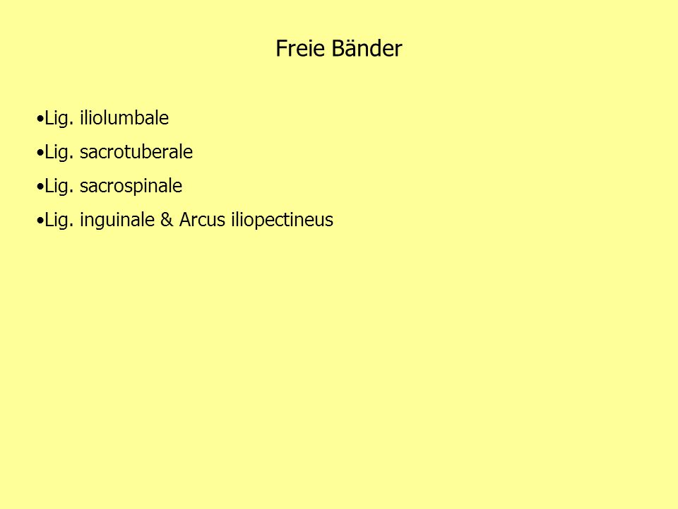 Freie Bänder Lig. iliolumbale Lig. sacrotuberale Lig. sacrospinale