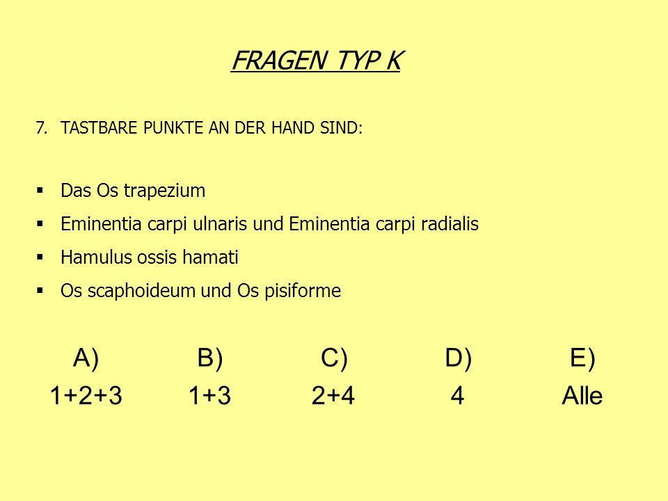FRAGEN TYP K A) B) C) D) E) 1+2+3 1+3 2+4 4 Alle Das Os trapezium