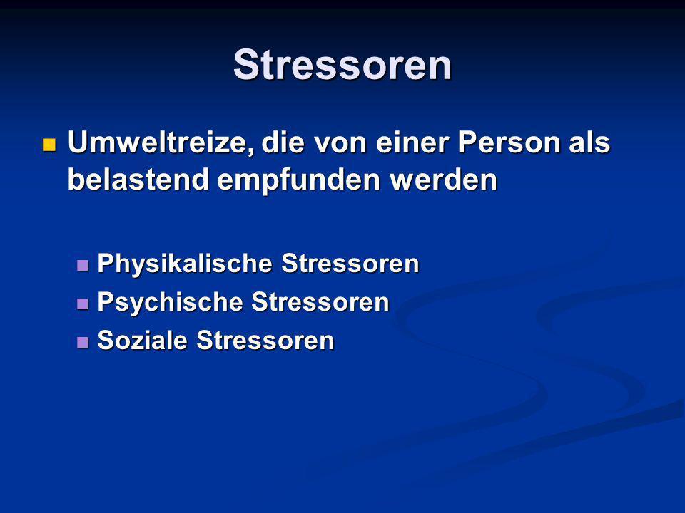 Stressoren Umweltreize, die von einer Person als belastend empfunden werden. Physikalische Stressoren.