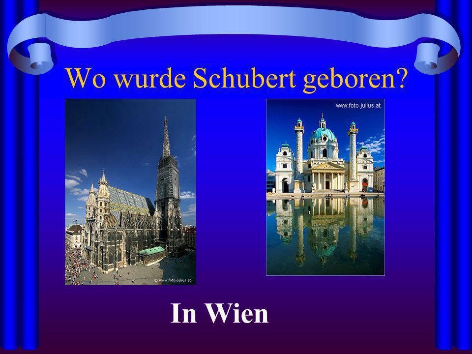 Wo wurde Schubert geboren