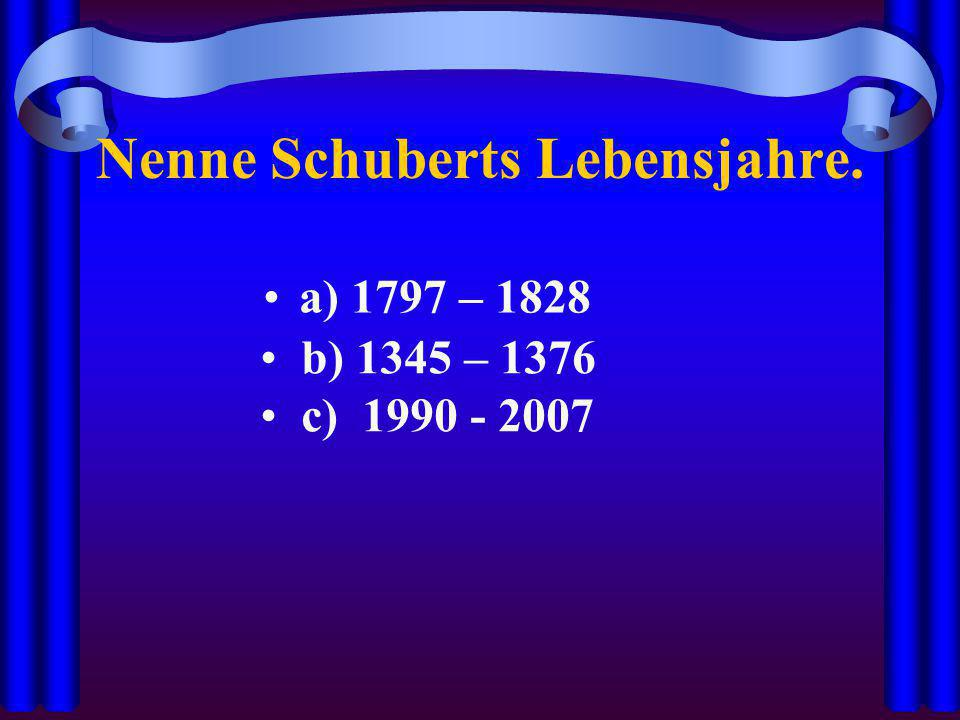 Nenne Schuberts Lebensjahre.