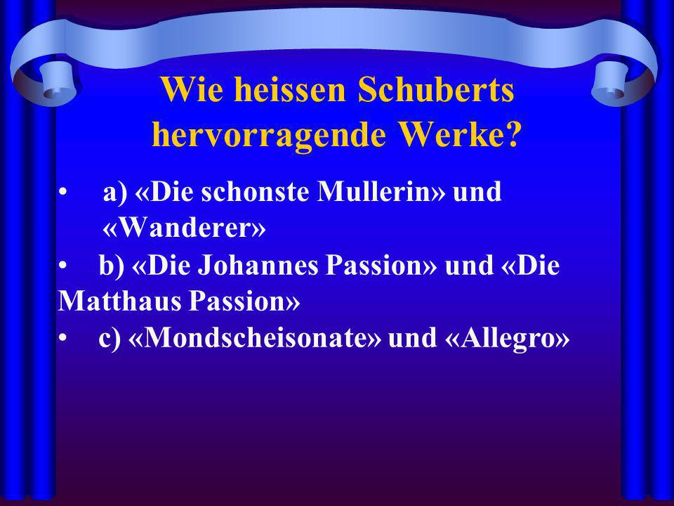 Wie heissen Schuberts hervorragende Werke