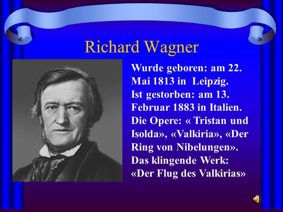 Richard Wagner Wurde geboren: am 22. Mai 1813 in Leipzig.