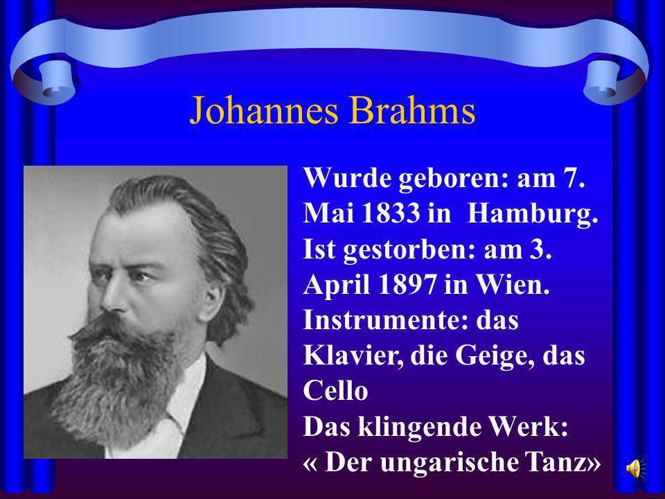 Johannes Brahms Wurde geboren: am 7. Mai 1833 in Hamburg.