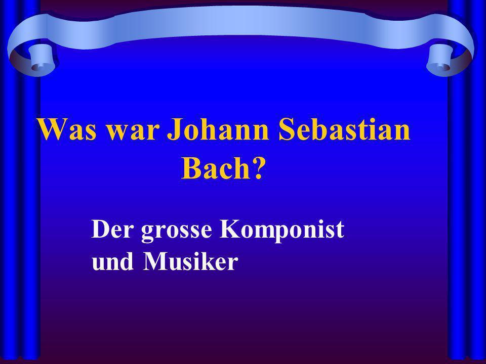 Was war Johann Sebastian Bach