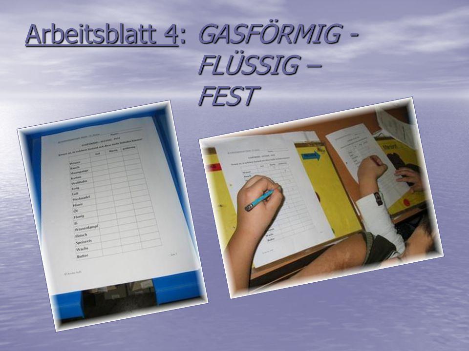 Arbeitsblatt 4: GASFÖRMIG - FLÜSSIG – FEST