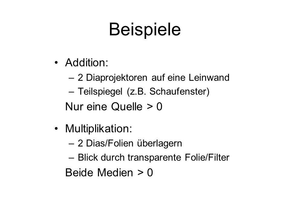 Beispiele Addition: Nur eine Quelle > 0 Multiplikation: