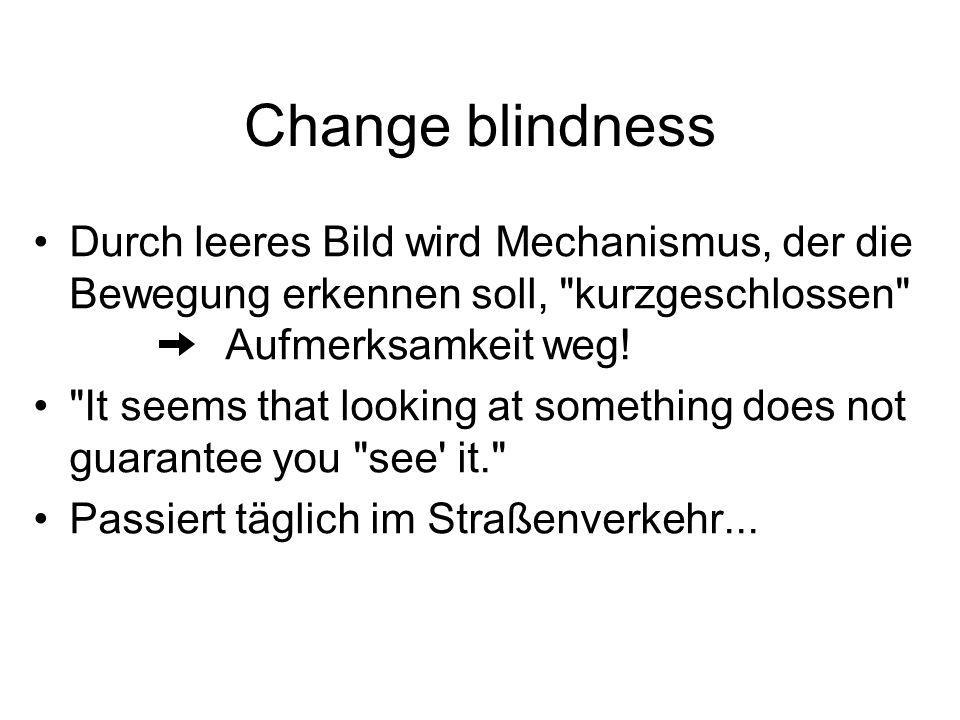 Change blindness Durch leeres Bild wird Mechanismus, der die Bewegung erkennen soll, kurzgeschlossen Aufmerksamkeit weg!