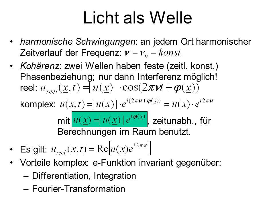 Licht als Welle harmonische Schwingungen: an jedem Ort harmonischer Zeitverlauf der Frequenz: