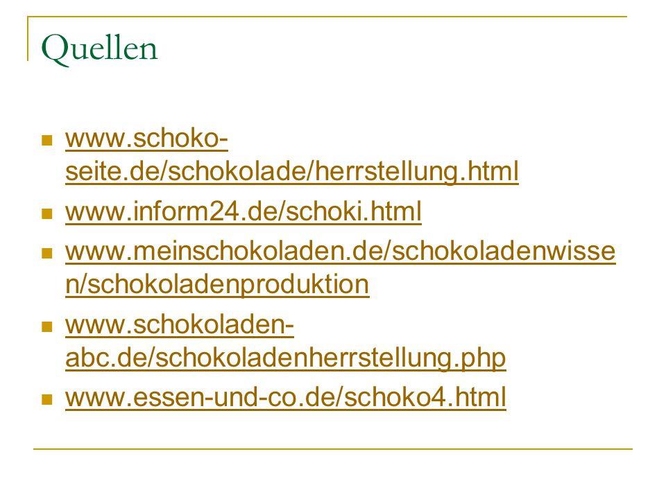 Quellen www.schoko-seite.de/schokolade/herrstellung.html