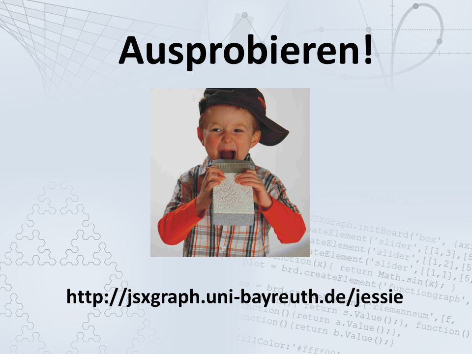 Ausprobieren! http://jsxgraph.uni-bayreuth.de/jessie