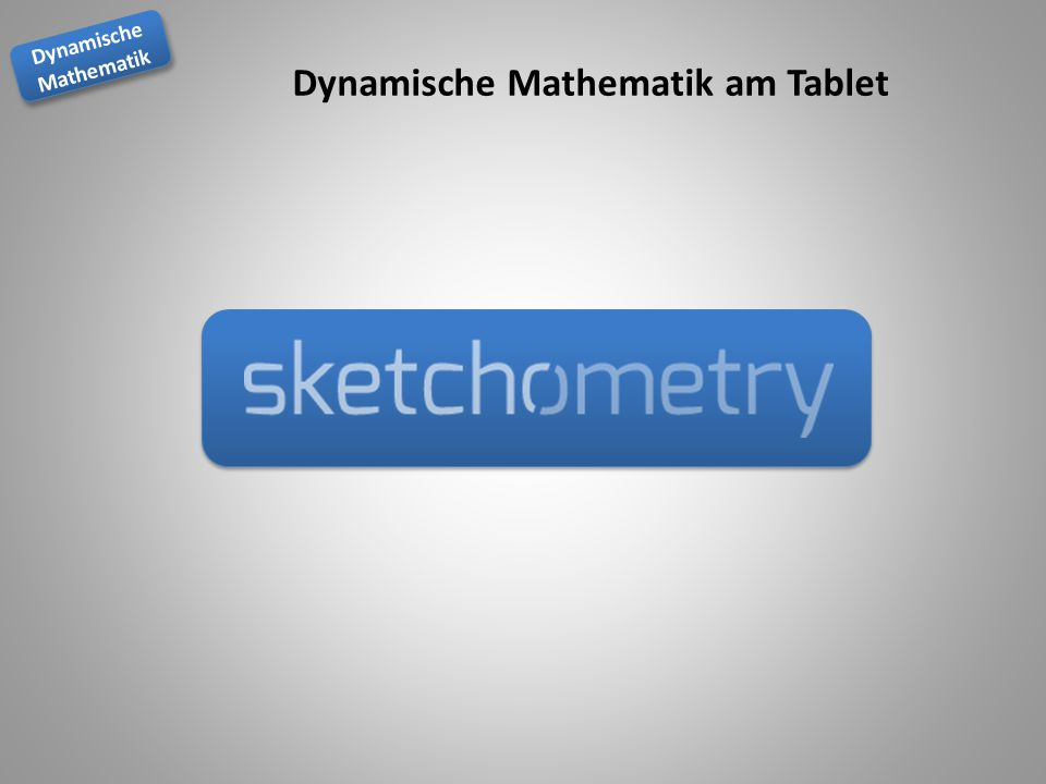 Dynamische Mathematik am Tablet