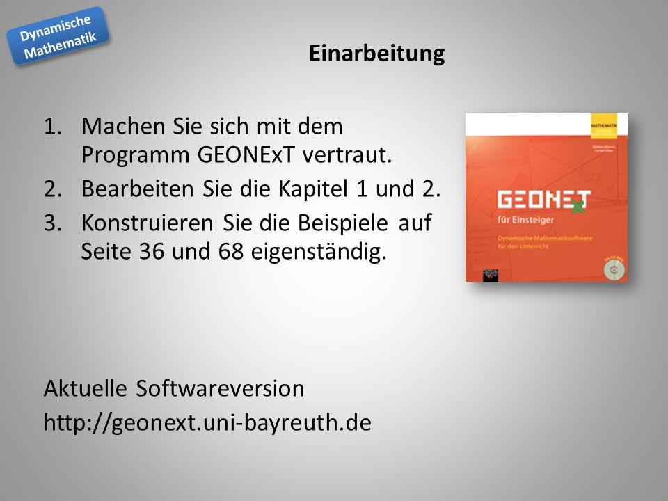 Einarbeitung Machen Sie sich mit dem Programm GEONExT vertraut. Bearbeiten Sie die Kapitel 1 und 2.