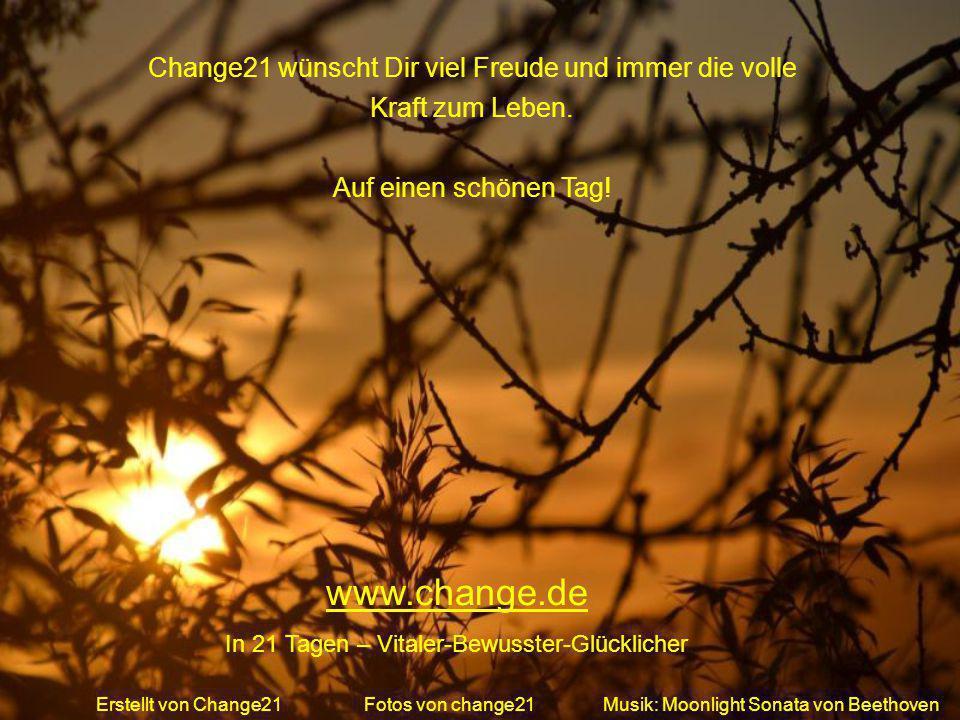 Change21 wünscht Dir viel Freude und immer die volle Kraft zum Leben.