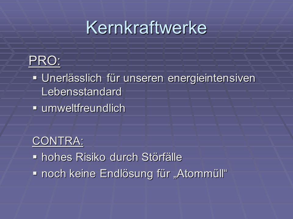 Kernkraftwerke PRO: Unerlässlich für unseren energieintensiven Lebensstandard. umweltfreundlich. CONTRA: