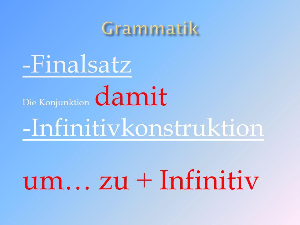 um… zu + Infinitiv -Finalsatz -Infinitivkonstruktion Grammatik