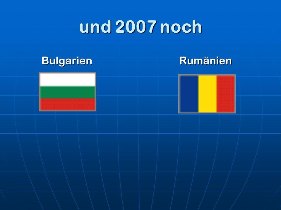und 2007 noch Bulgarien Rumänien