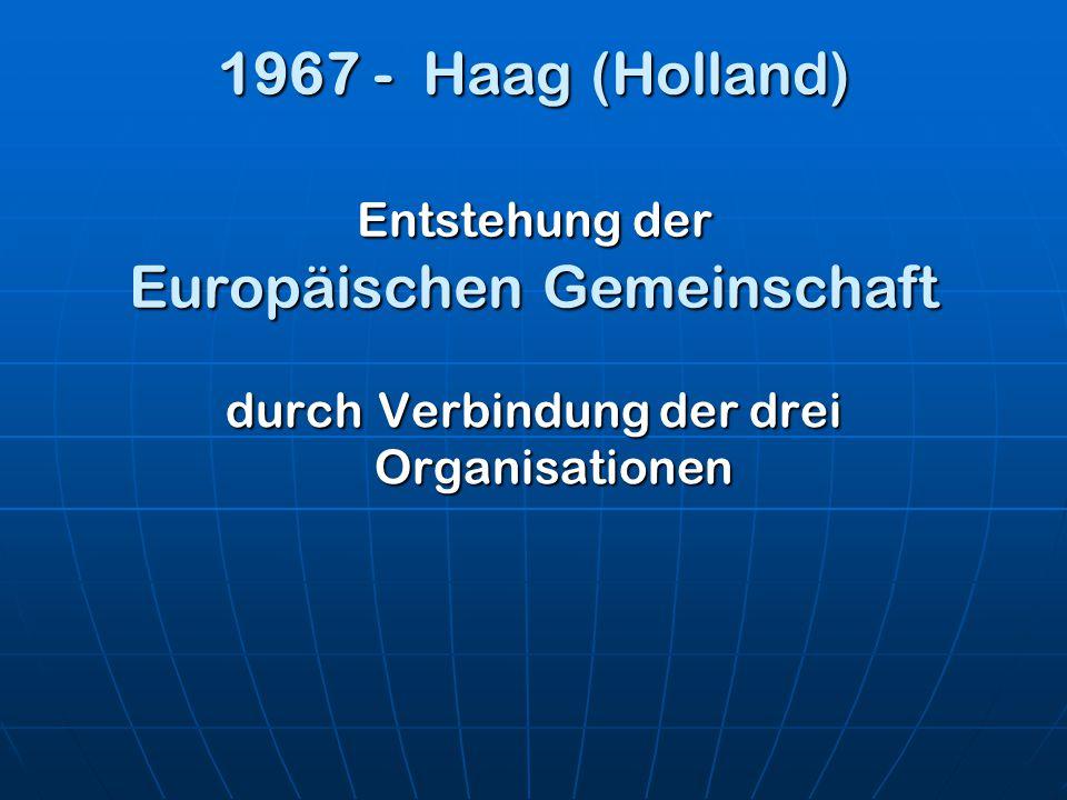 1967 - Haag (Holland) Entstehung der Europäischen Gemeinschaft