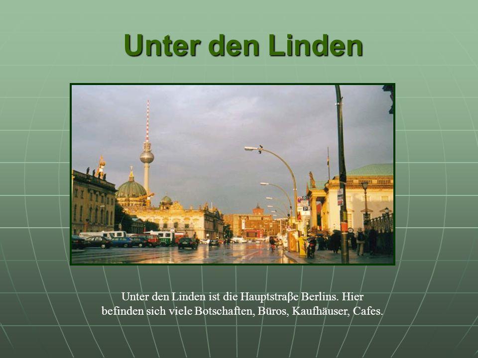 Unter den Linden Unter den Linden ist die Hauptstraβe Berlins.
