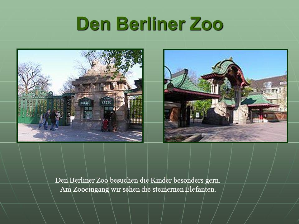 Den Berliner Zoo Den Berliner Zoo besuchen die Kinder besonders gern.