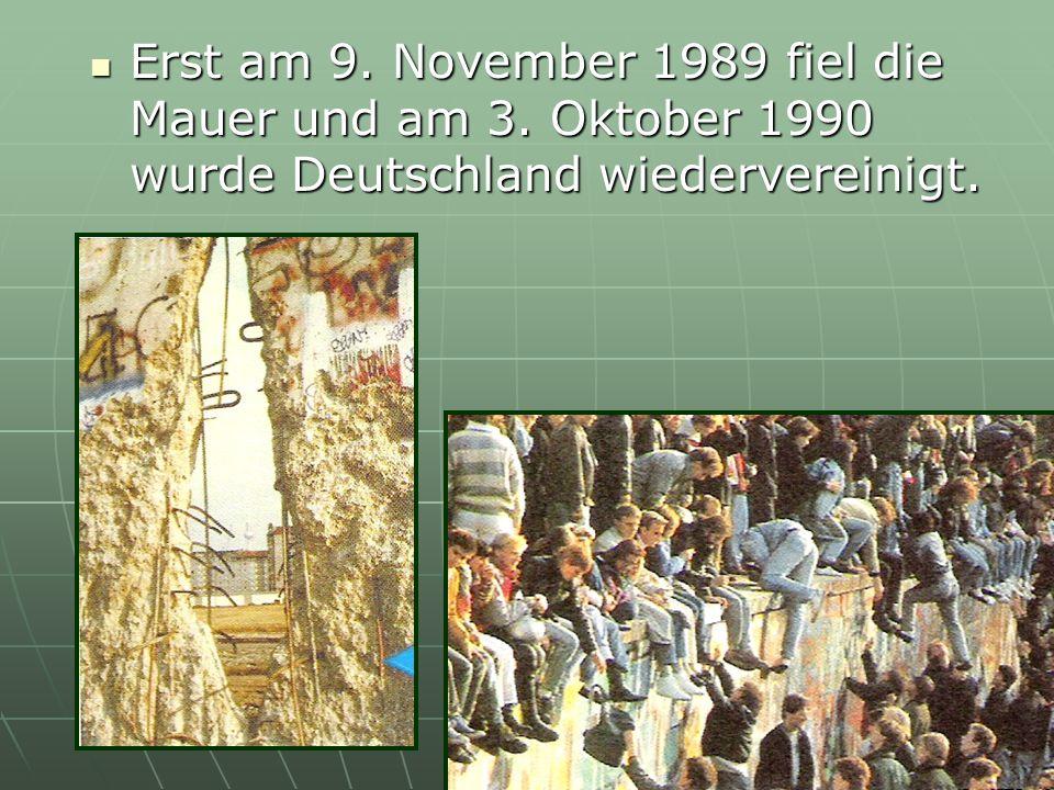 Erst am 9. November 1989 fiel die Mauer und am 3
