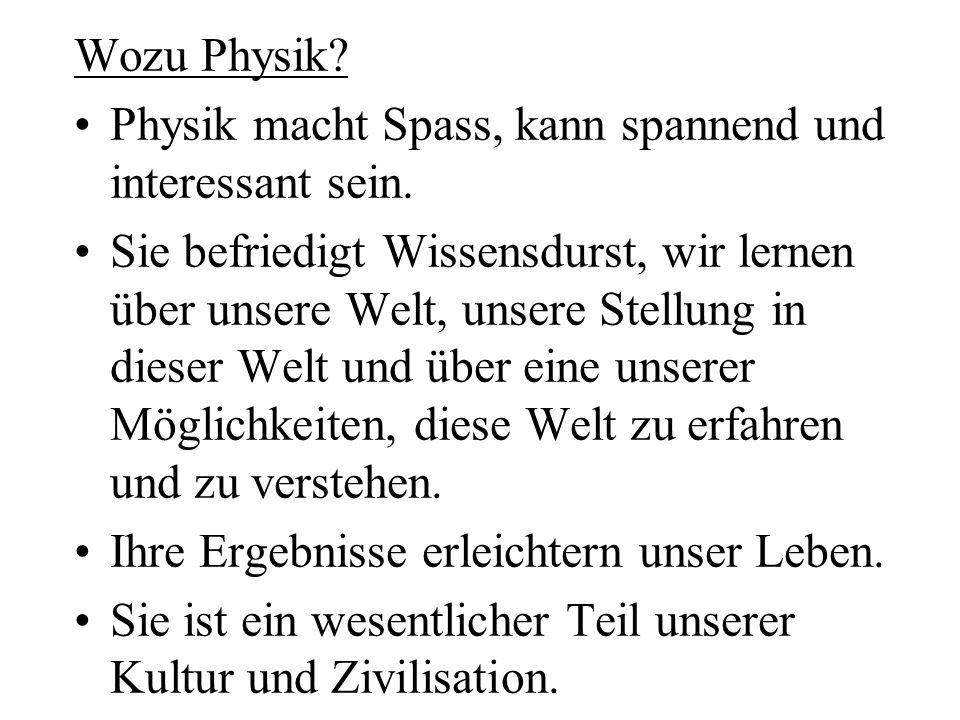Wozu Physik Physik macht Spass, kann spannend und interessant sein.