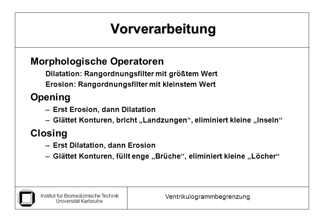 Vorverarbeitung Morphologische Operatoren Opening Closing