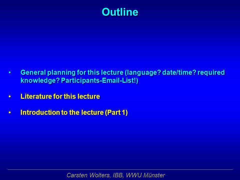 Outline General planning for this lecture (language date/time required knowledge Participants-Email-List!)