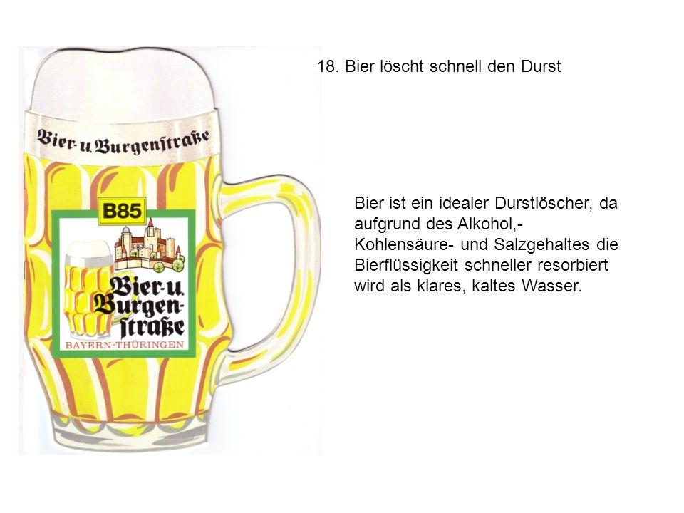 18. Bier löscht schnell den Durst
